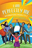 I am Perfectly Me: Affirmations from A to Z