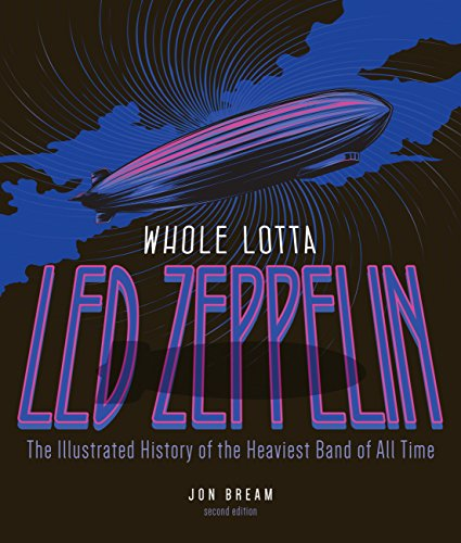 Whole Lotta Led Zeppelin, 2nd Edition: The Illustrated History of the Heaviest Band of All Time (English Edition)