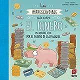 La imprescindible guía sobre el dinero: Un increíble viaje por el mundo de las finanzas
