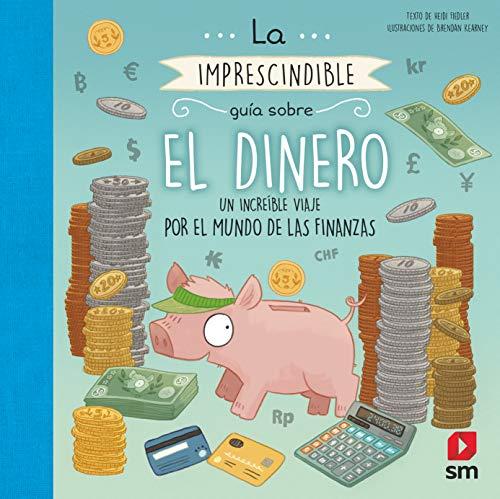 La imprescindible guía sobre el dinero un increíble viaje por el mundo de las finanzas