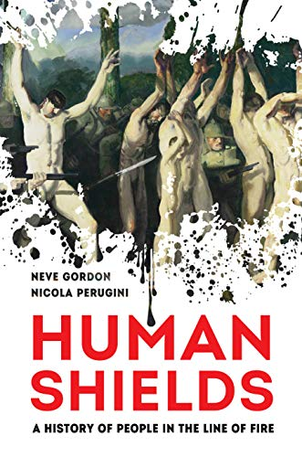 Human Shields: A History of People in the Line of Fire (English Edition)