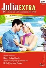 Julia Extra Band 0331: Happy End auf Korfu / Immer nur du! / Heiße Küsse zum Dessert / Meine widerspenstige Prinzessin / (German Edition)