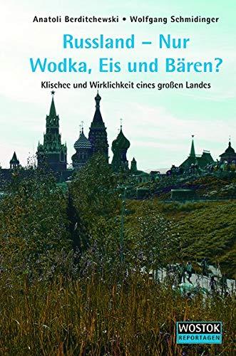 Russland - Nur Wodka, Eis und Bären?: Klischee und Wirklichkeit eines großen Landes