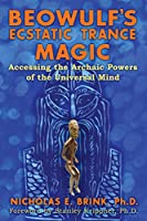 Beowulf's Ecstatic Trance Magic: Accessing the Archaic Powers of the Universal Mind
