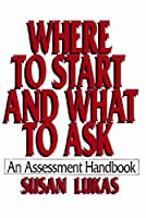 Where to Start and What to Ask: An Assessment Handbook by Susan Lukas(1993-01-17)
