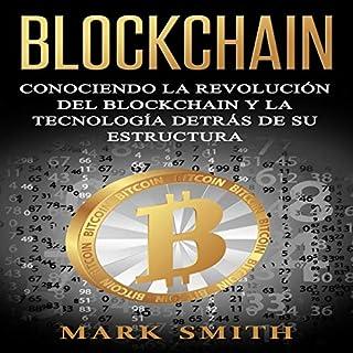 Blockchain: Conociendo la Revolución del Blockchain y la Tecnología detrás de su Estructura (Spanish Edition)                   By:                                                                                                                                 Mark Smith                               Narrated by:                                                                                                                                 Nicolas Villanueva                      Length: 1 hr and 46 mins     7 ratings     Overall 5.0