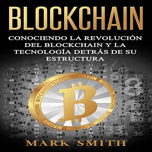 Blockchain: Conociendo la Revolución del Blockchain y la Tecnología detrás de su Estructura (Spanish Edition) audiobook cover art
