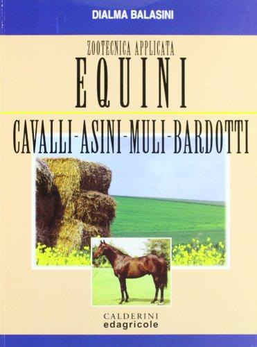 Zootecnica applicata. Equini, cavalli, asini, muli, bardotti