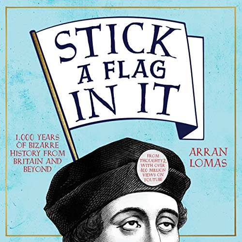 Stick a Flag in It Audiobook By Arran Lomas cover art