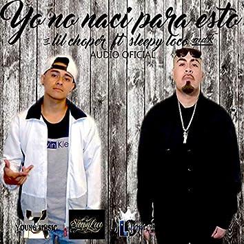Yo No Naci Para Esto (feat. Lil Choper)