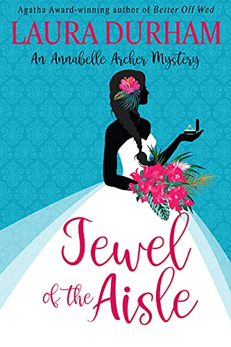 Jewel of the Aisle: A humorous cozy mystery novella (Annabelle Archer Wedding Planner Mystery Book 18) by [Laura Durham]