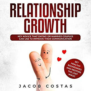 Relationship Growth     Key Advice That Dating or Married Couples Can Use to Improve Their Communication, Set Healthy Boundaries and Restore the Lost Magic              By:                                                                                                                                 Jacob Costas                               Narrated by:                                                                                                                                 Stanton D. Palmer                      Length: 3 hrs and 20 mins     24 ratings     Overall 5.0
