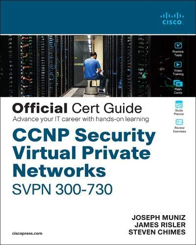 Ccnp Security Virtual Private Networks Svpn 300-730 Official Cert Guide