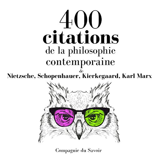 400 citations de la philosophie contemporaine     Comprendre la philosophie              De :                                                                                                                                 Friedrich Nietzsche,                                                                                        Arthur Schopenhauer,                                                                                        Søren Kierkegaard,                   and others                          Lu par :                                                                                                                                 Nicolas Justamon,                                                                                        Patrick Blandin,                                                                                        Patrick Martinez-Bournat                      Durée : 1 h et 49 min     Pas de notations     Global 0,0