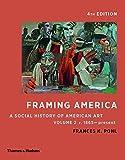 Framing America: A Social History of American Art: Volume 2
