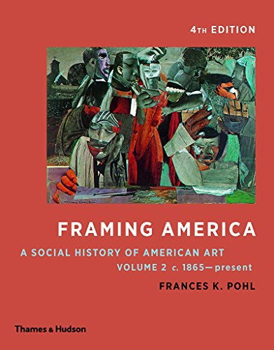 Compare Textbook Prices for Framing America: A Social History of American Art: Volume 2 Fourth Edition Vol. 2 Fourth Edition ISBN 9780500292969 by Pohl, Frances K.