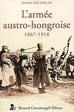 L'armée austro-hongroise: 1867 - 1918 de Henri Ortholan
