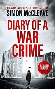 Diary of a War Crime: A gripping, London crime thriller (A DC Ruth Hunter Murder Case Book 1)