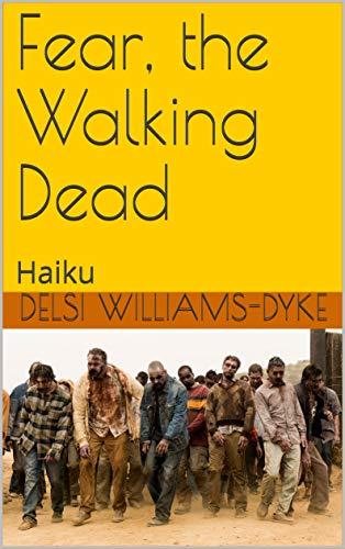 Fear, the Walking Dead : Haiku (English Edition)
