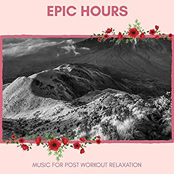 Epic Hours - Music For Post Workout Relaxation
