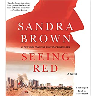 Seeing Red                   By:                                                                                                                                 Sandra Brown                               Narrated by:                                                                                                                                 Victor Slezak                      Length: 12 hrs and 44 mins     2,718 ratings     Overall 4.3