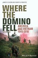 Where the Domino Fell: America and Vietnam 1945 - 2010