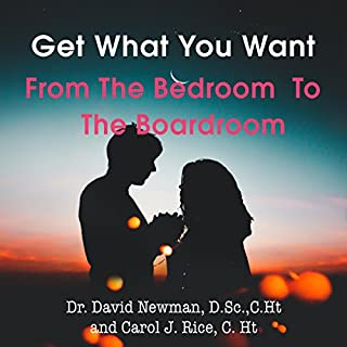 Get What You Want: From the Bedroom to the Boardroom                   By:                                                                                                                                 David Newman,                                                                                        Carol Rice                               Narrated by:                                                                                                                                 Rick Sinclair                      Length: 6 hrs and 51 mins     2 ratings     Overall 5.0