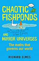Chaotic Fishponds and Mirror Universes: The Strange Maths Behind the Modern World