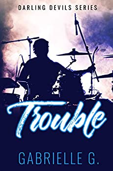 Trouble: A Friends to Lovers Rockstar Romance (Darling Devils Book 2) by [Gabrielle G.]
