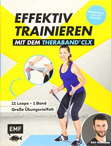 Effektiv Trainieren mit dem TheraBand® CLX – 11 Loops – Ein Band – Große Übungsvielfalt: Beweglichkeit, Kraft und Definition