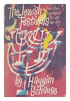 Hardcover The Jewish Festivals : from Their Beginnings to Our Own Day / by Hayyim Schauss Book