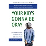 Your Kid's Gonna Be Okay: Building the Executive Function Skills Your Child Needs in the Age of Attention (English Edition)
