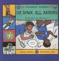 Up, Down, All Around: A Story of Gravity (Science Works)