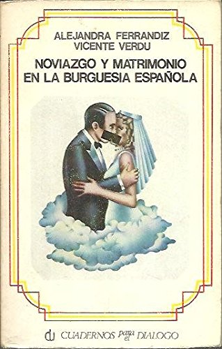 Noviazgo y matrimonio en la burgues¸a española (Libros de bolsillo Cuadernos para el Diálogo. Divulgación universitaria, serie sociolog¸a)