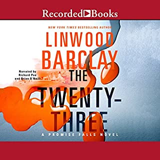The Twenty-Three                   By:                                                                                                                                 Linwood Barclay                               Narrated by:                                                                                                                                 Richard Poe,                                                                                        Brian O'Neill                      Length: 12 hrs and 24 mins     137 ratings     Overall 4.3
