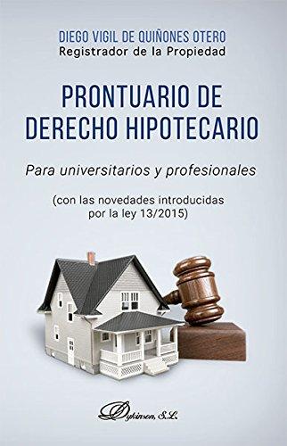Prontuario de derecho hipotecario para universitarios y profesionales . Con las novedades introducidas por la ley 13/2015