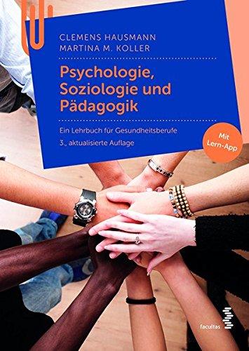 Psychologie, Soziologie und Pädagogik: Ein Lehrbuch für Gesundheitsberufe
