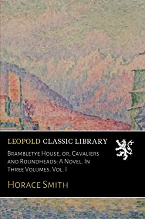 Brambletye House, or, Cavaliers and Roundheads: A Novel. In Three Volumes. Vol. I