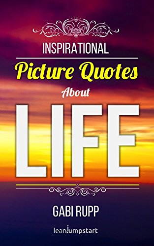 Life Quotes Inspirational Picture Quotes About Positivity Relationship Love Family And Happiness Best Quotations Of Life Leanjumpstart Life Series Book 9 Kindle Edition By Rupp Gabi Rupp Gabi Religion Spirituality