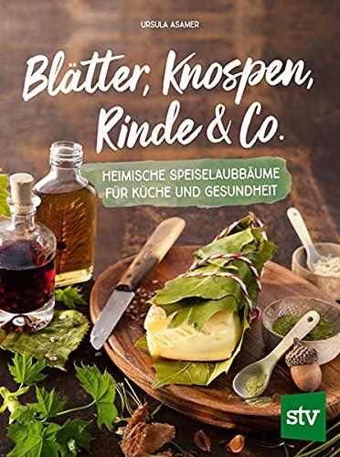 Blätter, Knospen, Rinde & Co.: Heimische Speiselaubbäume für Küche und Gesundheit