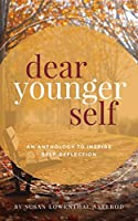 Dear Younger Self: An Anthology to Inspire Self-Reflection
