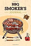BBQ Smoker's Journal: Meat Smoking Log Book To Track Time, Temp & Process. The Smoker's Must-Have Accessory for Every Barbecue Lover.