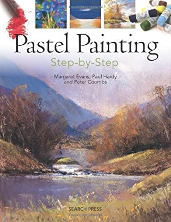 Pastel Painting Step-by-Step by Margaret Evans Paul Hardy Peter Coombs(2012-11-01)