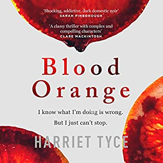 Blood Orange                   By:                                                                                                                                 Harriet Tyce                               Narrated by:                                                                                                                                 Julie Teal                      Length: 9 hrs and 56 mins     273 ratings     Overall 4.4