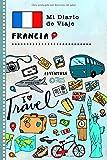 Francia Mi Diario de Viaje: Libro de Registro de Viajes Guiado Infantil - Cuaderno de Recuerdos de Actividades en Vacaciones para Escribir, Dibujar, Afirmaciones de Gratitud para Niños y Niñas