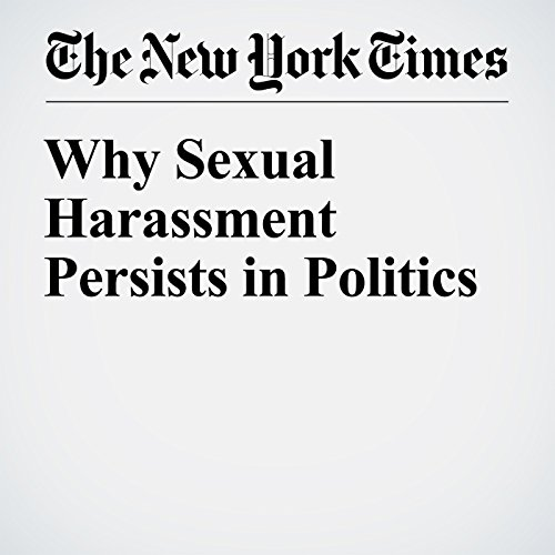 Why Sexual Harassment Persists in Politics audiobook cover art