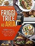 Friggitrice ad Aria: Ricette deliziose e appetitose per le persone intelligenti che vogliono avere una vita migliore e più sana
