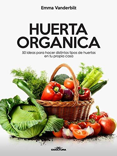 Huerta Orgánica: 50 ideas para hacer distintos tipos de hue
