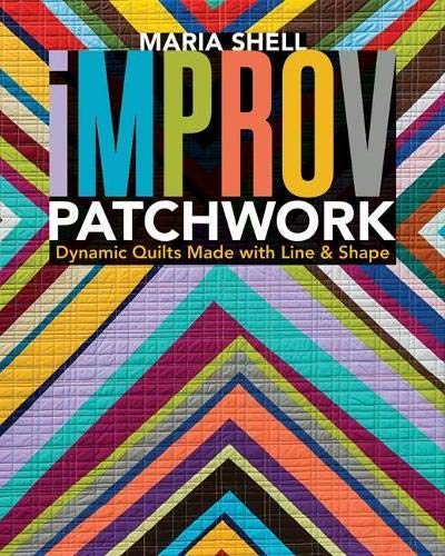 Compare Textbook Prices for Improv Patchwork: Dynamic Quilts Made with Line & Shape Illustrated Edition ISBN 9781617454967 by Shell, Maria