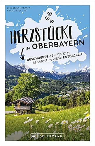 Bruckmann Herzstücke: Herzstücke in Oberbayern. Besonderes abseits der bekannten Wege entdecken. Ein Reiserführer abseits der Touristenpfade mit zahlreichen Geheimtipps.